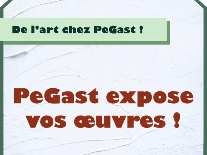 PeGast expose vos œuvres !