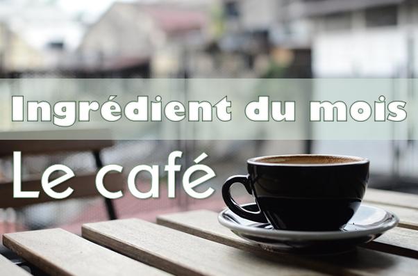 Ingrédient du mois : Le café