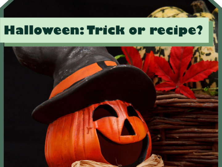 Halloween: Trick or Recipe?